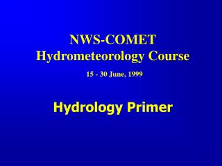NWS-COMET  Hydrometeorology Course  15 - 30 June, 1999