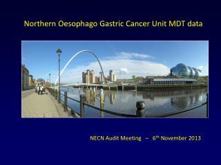 Northern Oesophago Gastric Cancer Unit MDT data