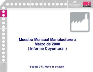 Muestra Mensual Manufacturera Marzo de 2008 ( Informe Coyuntural )