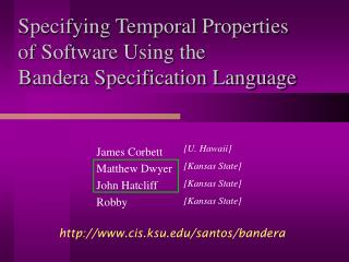 Specifying Temporal Properties of Software Using the  Bandera Specification Language