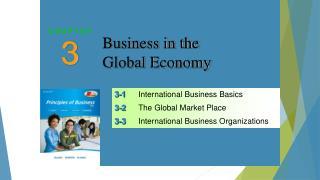 3 -1 International Business Basics  3 -2 The Global Market Place