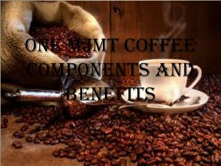 ONE MJMT COFFEE COMPONENTS AND BENEFITS