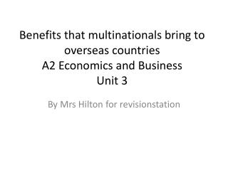 B enefits that multinationals bring to overseas countries A2  Economics and Business  Unit 3
