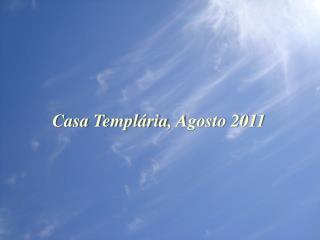 Casa  Templária , Agosto 2011