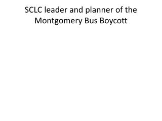 SCLC leader and planner of the Montgomery Bus Boycott