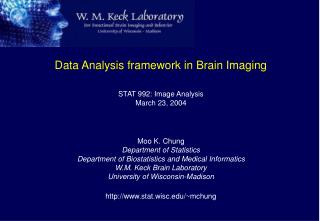Data Analysis framework in Brain Imaging STAT 992: Image Analysis March 23, 2004 Moo K. Chung