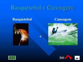Basquetebol e Canoagem