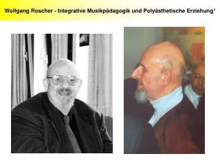 Wolfgang Roscher - Integrative Musikpädagogik und Polyästhetische Erziehung 1