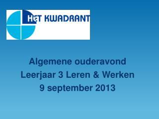 Algemene ouderavond  Leerjaar 3 Leren & Werken  9 september 2013