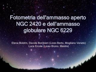 Fotometria dell'ammasso aperto NGC 2420 e dell'ammasso globulare NGC 6229