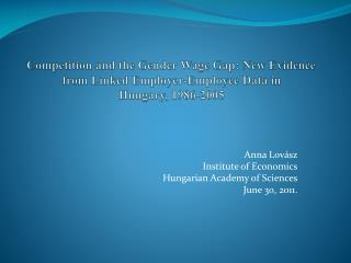 Anna Lov�sz Institute of Economics Hungarian Academy of Sciences June  3 0 , 201 1 .