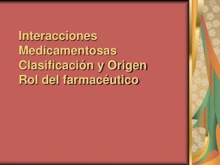 Interacciones Medicamentosas Clasificación y Origen Rol del farmacéutico