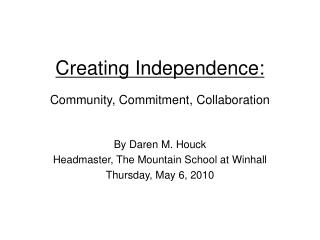 Creating Independence: Community, Commitment, Collaboration