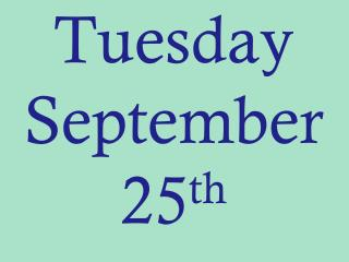 Tuesday September 25 th
