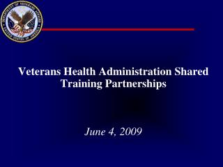 Veterans Health Administration Shared Training Partnerships    June 4, 2009