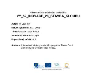 Název a číslo učebního materiálu: VY_52_INOVACE_28_STAVBA_KLOUBU