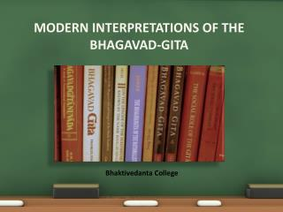 MODERN INTERPRETATIONS OF THE BHAGAVAD-GITA