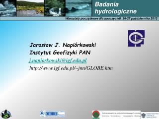 J aros?aw J. Napi�rkowski I nstytut Geofizyki PAN j.napiorkowski@igf.pl