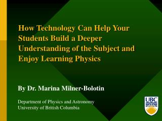 By Dr. Marina Milner-Bolotin Department of Physics and Astronomy University of British Columbia