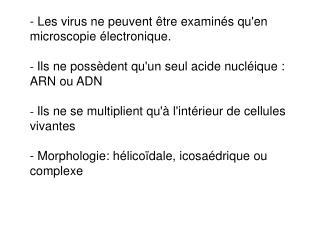 Le virus est constitué : au centre de  l'acide nucléique  (ARN ou ADN)