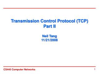 Transmission Control Protocol (TCP) Part II Neil Tang 11/21/2008