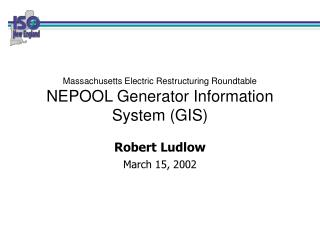 Massachusetts Electric Restructuring Roundtable NEPOOL Generator Information System (GIS)