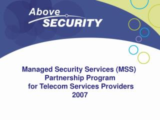 Managed Security Services (MSS)  Partnership Program  for Telecom Services Providers 2007