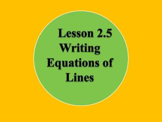 Lesson  2.5 Writing Equations of Lines