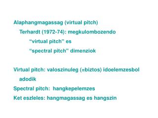 "Alaphangmagassag (virtual pitch) 	Terhardt (1972-74): megkulombozendo  		""virtual pitch"" es"