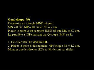 Guadeloupe  99) Construire un triangle MNP tel que : MN = 8 cm, MP = 10 cm et NP = 7 cm.