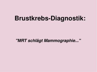 """Brustkrebs-Diagnostik: """"MRT schlägt Mammographie..."""""""