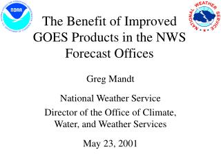 The Benefit of Improved GOES Products in the NWS Forecast Offices