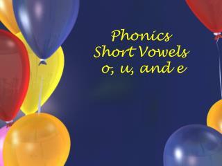 Phonics Short Vowels  o, u, and e