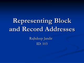 Representing Block and Record Addresses