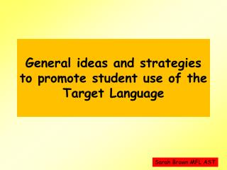 General ideas and strategies to promote student use of the Target Language