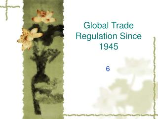 Global Trade Regulation Since 1945