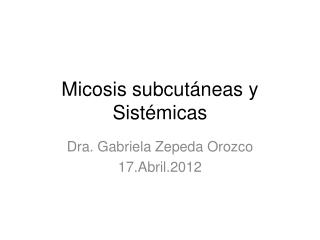 Micosis subcutáneas y Sistémicas