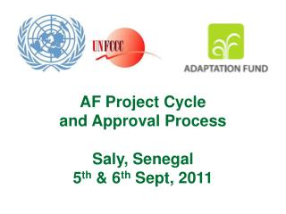AF Project Cycle  and Approval Process Saly, Senegal 5 th  & 6 th  Sept, 2011