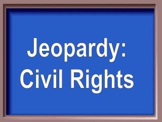 Jeopardy: Civil Rights