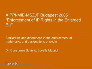 """AIPPI-MIE-MSZJF Budapest 2005    """"Enforcement of IP Rights in the Enlarged EU"""""""