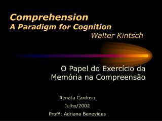Comprehension A Paradigm for Cognition 					Walter Kintsch
