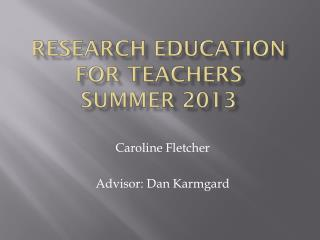 Research Education for Teachers  Summer 2013