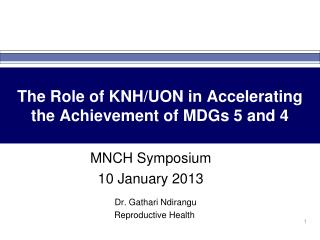 The Role of KNH/UON in Accelerating the Achievement of MDGs 5 and 4