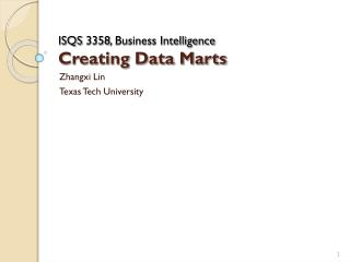 ISQS 3358, Business Intelligence Creating Data Marts