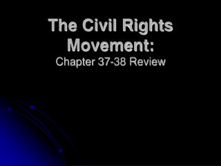 The Civil Rights Movement: Chapter 37-38 Review