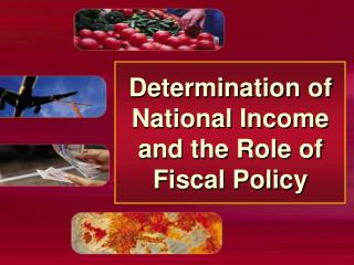 Determination of National Income and the Role of Fiscal Policy