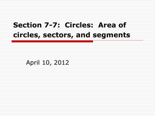 Section 7-7:  Circles:  Area of circles, sectors, and segments