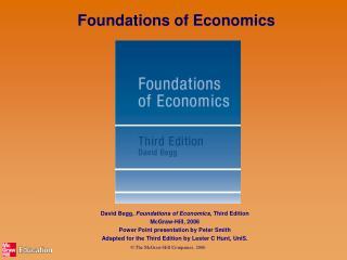 David Begg,  Foundations of Economics , Third Edition McGraw-Hill, 2006