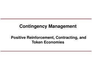 Contingency Management Positive Reinforcement, Contracting, and  Token Economies