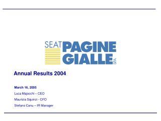 March 16, 2005 Luca Majocchi – CEO Maurizia Squinzi - CFO Stefano Canu – IR Manager